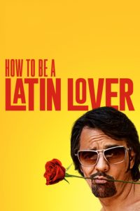 """Poster for the movie """"How to Be a Latin Lover"""""""